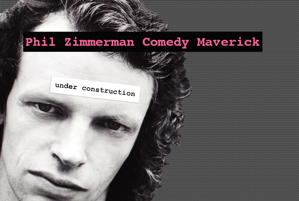 Phil Zimmerman Comedy Maverick